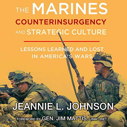 The Marines, Counterinsurgency, and Strategic Culture Audiobook By Jeannie L. Johnson cover art
