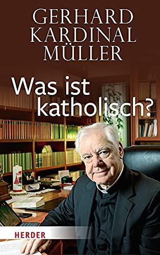 Was Ist Katholisch?: Klarung Und Wegweisung (German Edition)