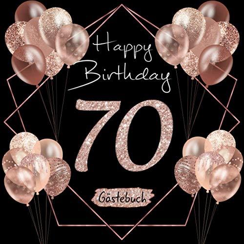 70 Happy Birthday: Gästebuch zum 70. Geburtstag I Schwarz und Rose Gold I Glitzer I 80 Seiten für 40 geschriebene Glückwünsche, Widmungen und Fotos I ... Geschenkidee I Geburtstagszubehör für Partys
