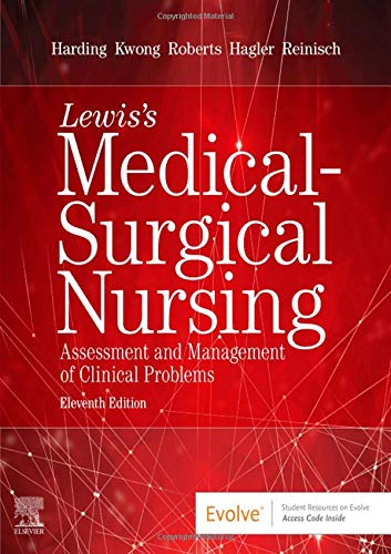 Compare Textbook Prices for Lewis's Medical-Surgical Nursing: Assessment and Management of Clinical Problems, Single Volume 11 Edition ISBN 9780323551496 by Harding PhD  RN  FAADN  CNE, Mariann M.,Kwong DNP  MPH  RN  ANP-BC  FAAN  FAANP, Jeffrey,Roberts RN  MSN  MACI  CMSRN  OCNS-C  CNE, Dottie,Hagler PhD  RN  ACNS-BC  CNE  CHSE  ANEF  FAAN, Debra,Reinisch RN  DNP  FNP-BC, Courtney
