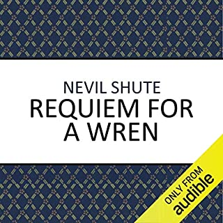 Requiem for a Wren                   By:                                                                                                                                 Nevil Shute                               Narrated by:                                                                                                                                 Damien Warren-Smith                      Length: 9 hrs and 3 mins     58 ratings     Overall 4.5