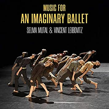 Music for an Imaginary Ballet - Selma Mutal & Vincent Leibovitz