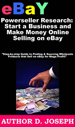 Amazon Com Ebay Powerseller Research Start A Business And Make Money Online Selling On Ebay Step By Step Guide To Finding Sourcing Wholesale Products That Sell On Ebay For Mega Profit Ebook Joseph Darren
