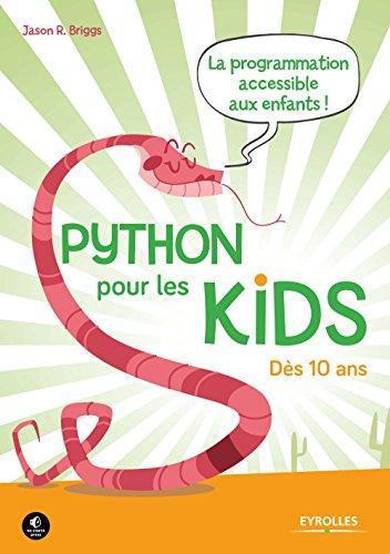 Python pour les kids: La programmation accessible à tous ! - Dès 10 ans (French Edition)