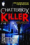 THE CHATTERBOX KILLER: A SERIAL KILLER WHO LIKES TO TALK. A COP WHO LIKES TO LISTEN! WHO DIES FIRST? (Fortune & Fernandez Serial Killer Thriller Book 1)