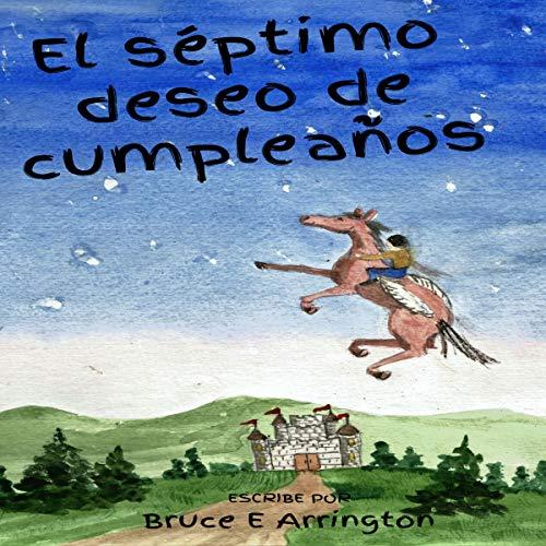 El séptimo deseo de cumpleaños [The Seventh Birthday Wish] Audiobook By Bruce E. Arrington cover art