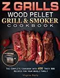 Z GRILLS Wood Pellet Grill & Smoker Cookbook.: The Complete Cookbook with 600 Tasty BBQ Recipes for your Whole Family