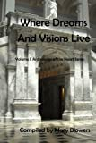 Where Dreams and Visions Live: Volume I, Anthologies of the Heart Series (Volume 1)
