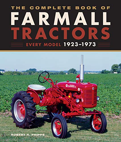 The Complete Book of Farmall Tractors: Every Model 1923-1973 (Complete Book Series)