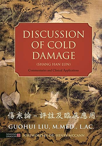 Liu, G: Discussion of Cold Damage (Shang Han Lun): Commentaries and Clinical Applications
