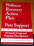Wellness Recovery Action Plan & Peer Support: Personal, Group and Program Development