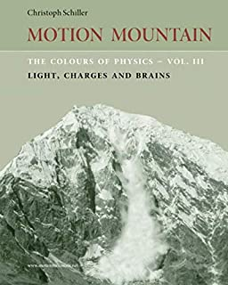 The Colours of Physics - vol. 3: Light, Charges and Brains (Motion Mountain in Colour) (Volume 3)