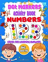Dot Markers Activity Book Numbers: Great for Learning Numbers,Large print easy big dots numbers with cute animal,Do a dot page a day,For ... learning,Great for children still learning.