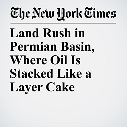 Land Rush in Permian Basin, Where Oil Is Stacked Like a Layer Cake copertina