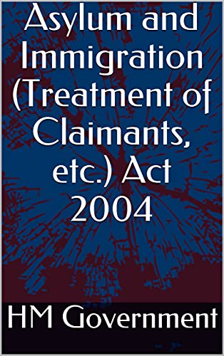 Asylum and Immigration (Treatment of Claimants, etc.) Act 2004 (English Edition)