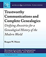 Trustworthy Communications and Complete Genealogies: Unifying Ancestries for a Genealogical History of the Modern World (Synthesis Lectures on Information Concepts, Retrieval, and S)