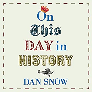 On This Day in History                   By:                                                                                                                                 Dan Snow                               Narrated by:                                                                                                                                 Dan Snow                      Length: 12 hrs and 7 mins     27 ratings     Overall 4.7