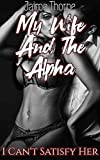 My Wife And The Alpha: I Can't Satisfy Her