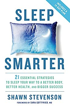 Sleep Smarter: 21 Essential Strategies to Sleep Your Way to A Better Body, Better Health, and Bigger Success by [Shawn Stevenson, Sara Gottfried]