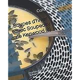 """Soupes d'hiver avec Soupeasy (c) de Kenwood (c): recettes extraites et inédites du blog """"A Prendre Sans Faim"""" Tome IV"""