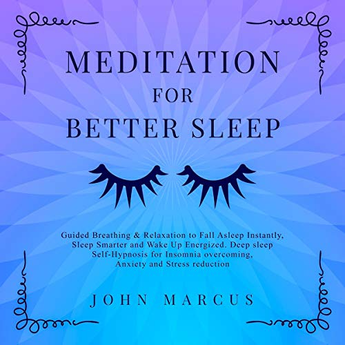 Meditation for Better Sleep: Guided Breathing & Relaxation to Fall Asleep Instantly, Sleep Smarter and Wake Up Energized cover art