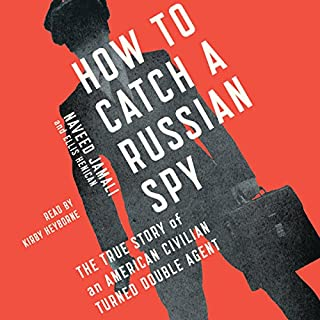 How to Catch a Russian Spy     The True Story of an American Civilian Turned Self-Taught Double Agent              By:                                                                                                                                 Naveed Jamali,                                                                                        Ellis Henican                               Narrated by:                                                                                                                                 Kirby Heyborne                      Length: 10 hrs and 17 mins     193 ratings     Overall 3.7