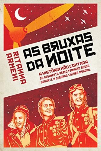 Bruxas da Noite: A História não Contada do Regimento Aéreo Feminino Russo Durante a Segunda Guerra Mundial