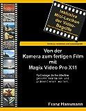 Von der Kamera zum fertigen Film mit Magix Video Pro X11: Für Einsteiger, die ihre Videofilme gekonnt präsentieren wollen. (German Edition)
