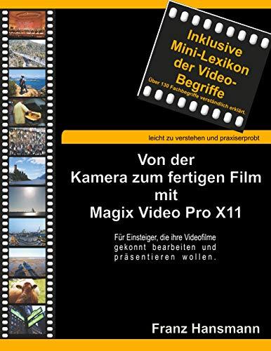 Von der Kamera zum fertigen Film mit Magix Video Pro X11: Für Einsteiger, die ihre Videofilme gekonnt präsentieren wollen.