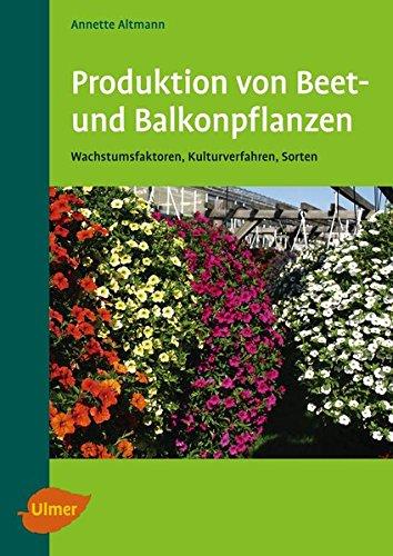Produktion von Beet- und Balkonpflanzen: Wachstumsfaktoren, Kulturverfahren, Sorten