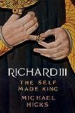 Richard III The Self-Made King (Yale English Monarchs)