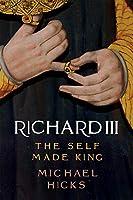 Richard III: The Self-Made King (Yale English Monarchs)