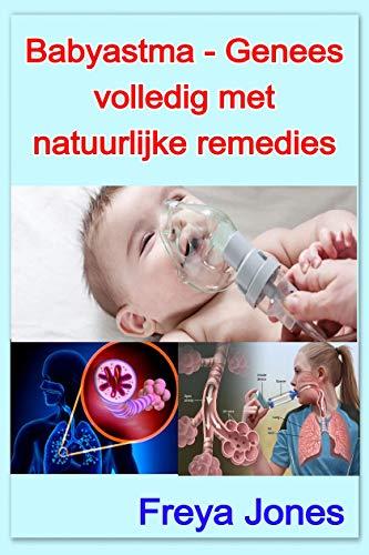Babyastma - Genees volledig met natuurlijke remedies (Dutch Edition)