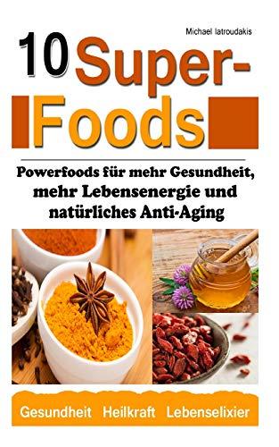 10 Superfoods: (Argan-Öl / Kurkuma / Baobab Affenbrotbaum / Chia Samen und mehr / WISSEN KOMPAKT)