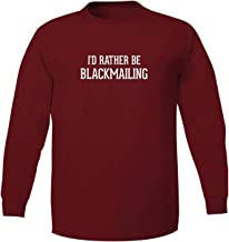 I'd Rather Be BLACKMAILING - Adult 5186 Long Sleeve T-Shirt