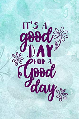 It's A Good Day For A Good Day: Good Day Notebook Journal Composition Blank Lined Diary Notepad 120 Pages Paperback Mountain Blue