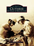 Guthrie: 100 Years of Health Care (Images of America) (Engli