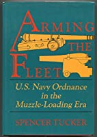 Arming the Fleet: U.S. Navy Ordnance in the Muzzle-Loading Era