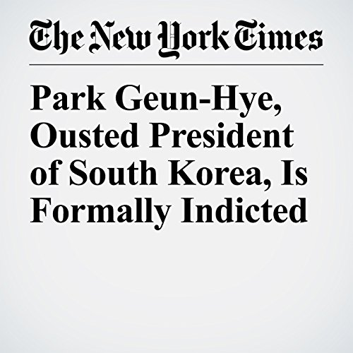 Park Geun-Hye, Ousted President of South Korea, Is Formally Indicted copertina