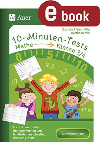 10-Minuten-Tests Mathematik - Klasse 3-4: Kurze differenzierte Übungseinheiten und Minitests zum schnellen, flexiblen Einsatz (10-Minuten-Tests Grundschule)