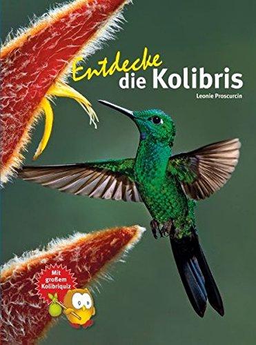 Entdecke die Kolibris (Entdecke - Die Reihe mit der Eule: Kindersachbuchreihe)
