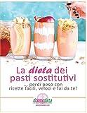 La dieta dei pasti sostitutivi: Perdi peso con ricette facili, veloci e fai da te