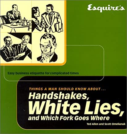 Esquire Things a Man Should Know About Handshakes, White Lies and Which Fork Goes Where: Easy Business Etiquette for Complicated Times by Ted Allen (2001-12-31)