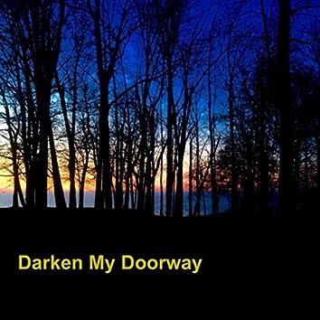 Darken My Doorway
