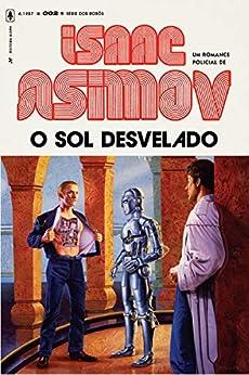 O Sol Desvelado: 2 (Série dos Robôs) por [Isaac Asimov]