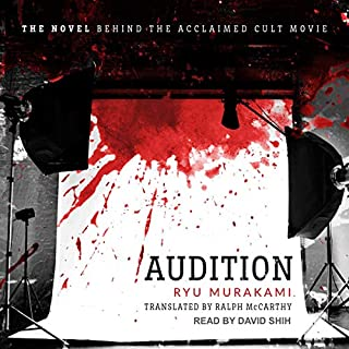 Audition                   By:                                                                                                                                 Ryu Murakami,                                                                                        Ralph McCarthy - translator                               Narrated by:                                                                                                                                 David Shih                      Length: 4 hrs and 56 mins     2 ratings     Overall 3.0