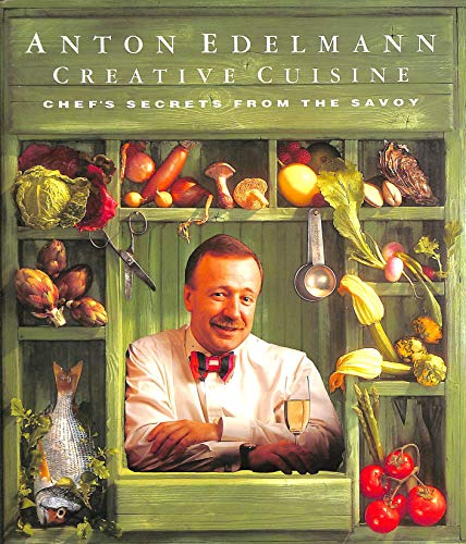 Anton Edelmann Creative Cuisine: Chef's Secrets from the Savoy