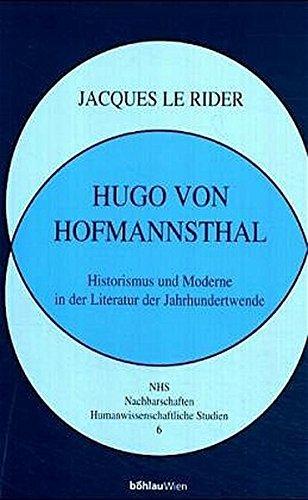 Hugo von Hofmannsthal: Historismus und Moderne in der Literatur der Jahrhundertwende. Aus dem Französischen v. Leopold Federmair (Nachbarschaften, Humanwissenschaftliche Studien)