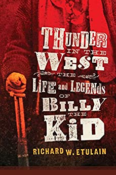 Thunder in the West: The Life and Legends of Billy the Kid (The Oklahoma Western Biographies Book 32) by [Richard W. Etulain]