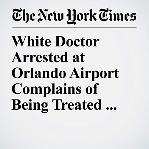White Doctor Arrested at Orlando Airport Complains of Being Treated Like a 'Black Person' copertina